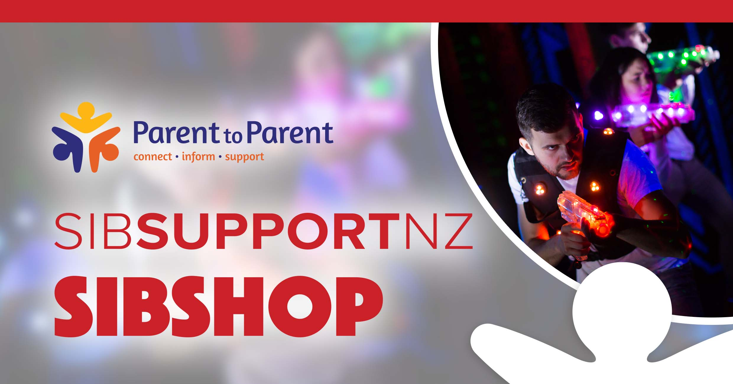 Parent to Parent NZ presents: SibSupport NZ SibShop with Laser Tag